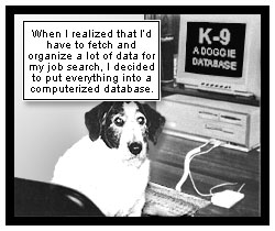 Now, a slightly wider shot reveals that Shiner is sitting in front of a computer. The words ''K-9, A Doggie Database'' appear on the monitor screen. Shiner says, ''When I realized that I'd have to fetch and organize a lot of data for my job search, I decided to put everything into a computerized database.''