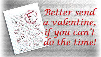 Better send a valentine, if you can't do the time!