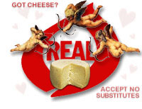 Got Cheese? Accept No Substitues!