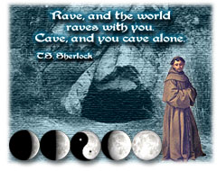 ''Rave, and the world raves with you. Cave, and you cave alone.'' � T.S. Sherlock